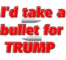 I'd Take A Bullet For Trump Photographic Print