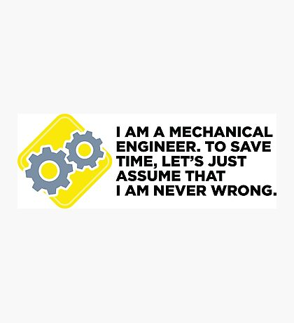 I am an engineer and I m always right! Photographic Print