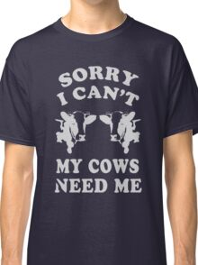 Sorry i Can't My Cows need me gift Shirt Classic T-Shirt