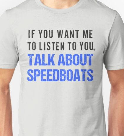 Talk About Speedboats Funny Shirt Unisex T-Shirt