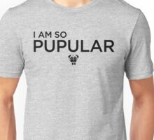 I AM SO PUPULAR - PUG FACE ART Unisex T-Shirt