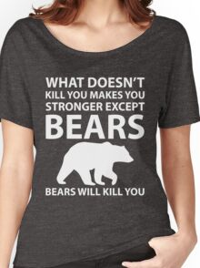 What Doesn't Kill You Makes Stronger Except Bears Women's Relaxed Fit T-Shirt