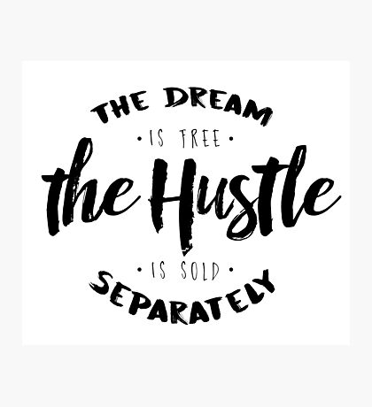 Hustle Sold Separately Photographic Print