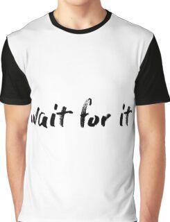 Wait For It  Graphic T-Shirt