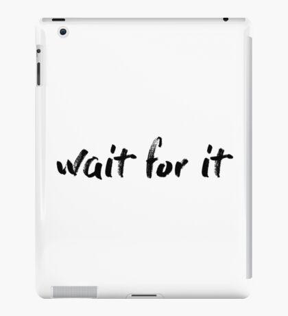 Wait For It  iPad Case/Skin