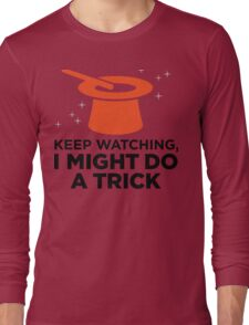 Look carefully. Maybe I show a trick! Long Sleeve T-Shirt