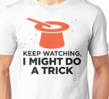 Look carefully. Maybe I show a trick! Unisex T-Shirt