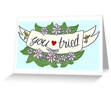 """""""You Tried"""" Floral Banner Greeting Card"""