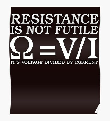 Resistence Is Not Futile Funny Quantum Physics T-Shirt Poster