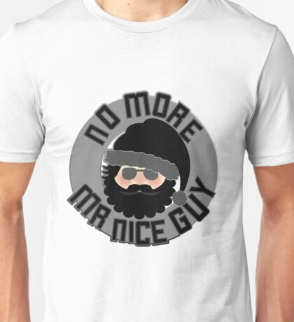No More Mr Nice Guy! Unisex T-Shirt