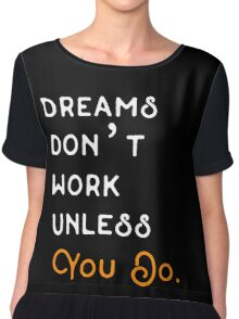 DREAMS DON'T WORK UNLESS YOU DO. Chiffon Top