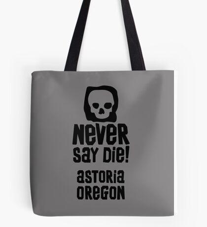 never say die astoria oregon Tote Bag