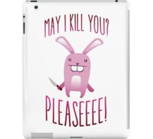May I Kill You Pleaseeee? iPad Case/Skin