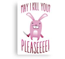 May I Kill You Pleaseeee? Canvas Print