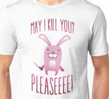 May I Kill You Pleaseeee? Unisex T-Shirt