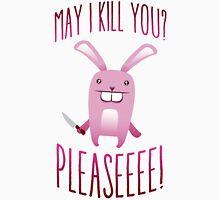 May I Kill You Pleaseeee? Unisex T-Shirt