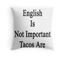 English Is Not Important Tacos Are  Throw Pillow