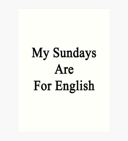 My Sundays Are For English  Art Print