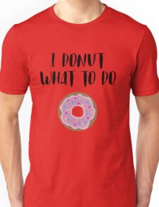 I donut what to do Unisex T-Shirt