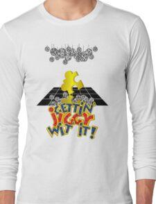 """Gettin' Jiggy Wit' It!"" Long Sleeve T-Shirt"
