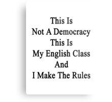 This Is Not A Democracy This Is My English Class And I Make The Rules  Metal Print