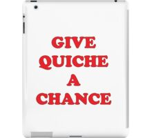 Give Quiche A Chance iPad Case/Skin