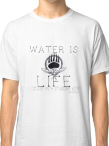 Water is Life: STAND WITH STANDING ROCK Classic T-Shirt