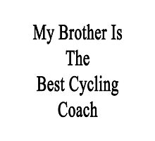 My Brother Is The Best Cycling Coach  Photographic Print