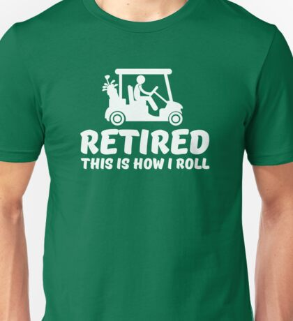 Retired - This is how I roll golf cart Unisex T-Shirt