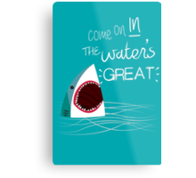 Come On In, The Water's Great! Metal Print