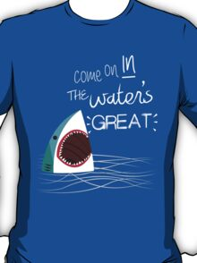 Come On In, The Water's Great! T-Shirt