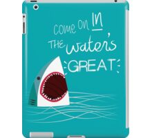 Come On In, The Water's Great! iPad Case/Skin