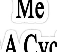 You Can't Fool Me I'm A Cycling Coach  Sticker