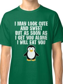 I May Look Cute But I Will Eat You Penguin Classic T-Shirt