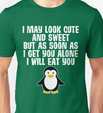 I May Look Cute But I Will Eat You Penguin Unisex T-Shirt
