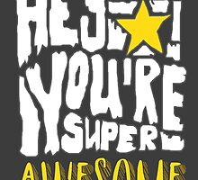 Hey Super Star! You're Super Awesome by papabuju