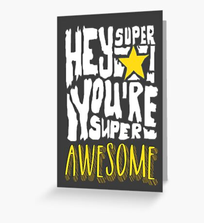 Hey Super Star! You're Super Awesome Greeting Card
