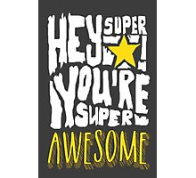 Hey Super Star! You're Super Awesome Photographic Print