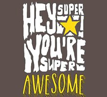Hey Super Star! You're Super Awesome Unisex T-Shirt