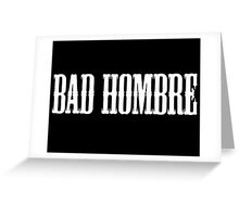 bad hombre Greeting Card
