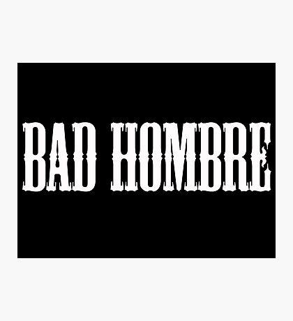 bad hombre Photographic Print