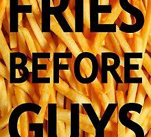 Fries Before Guys by hellafandom