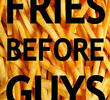 Fries Before Guys by hellafandom
