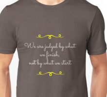 We are judged by what we finish, not by what we start Unisex T-Shirt