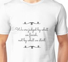 We Are Judged By What We Finish - White Unisex T-Shirt