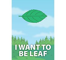 I Want To Be Leaf Photographic Print
