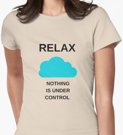 RELAX - NOTHING IS UNDER CONTROL Womens Fitted T-Shirt