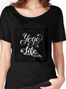 Yoga is life inspirational inscription. Women's Relaxed Fit T-Shirt