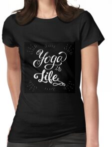 Yoga is life inspirational inscription. Womens Fitted T-Shirt