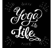 Yoga is life inspirational inscription. Photographic Print